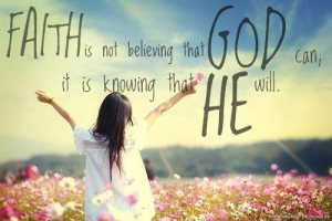 Faith is not believing that god can, it is knowing that He will