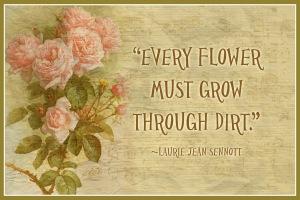 -Every_flower_must_grow_through_dirt-_~_Laurie_Jean_Sennottt